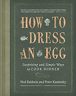 How to Dress an Egg Surprising and Simple Ways to Cook Dinner Baldwin Ned Kaminsky Peter Cook Food Wine