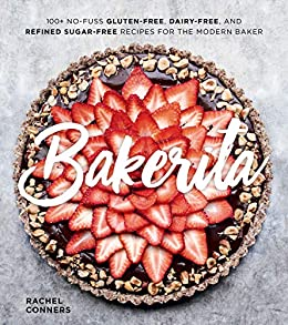 Bakerita No Fuss Gluten Free Dairy Free and Refined Sugar Free Recipes for the Modern Baker Conners Rachel Cook Food Wine
