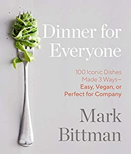 Dinner for Everyone Iconic Dishes Made Ways Easy Vegan or Perfect for Company A Cook Bittman Mark Brackett Aya Cook Food Wine