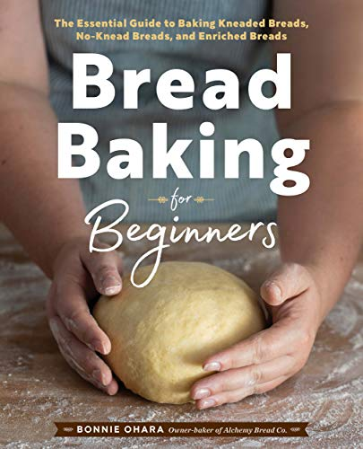 Bread Baking for Beginners The Essential Guide to Baking Kneaded Breads No Knead Breads and Enriched Breads Ohara Bonnie Cook Food Wine