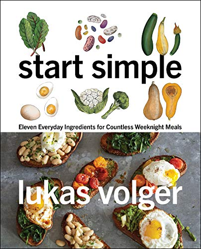 Start Simple Eleven Everyday Ingredients for Countless Weeknight Meals Volger Lukas