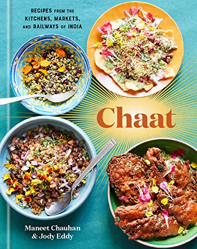 Chaat Recipes from the Kitchens Markets and Railways of India A Cook Chauhan Maneet Eddy Jody Cook Food Wine