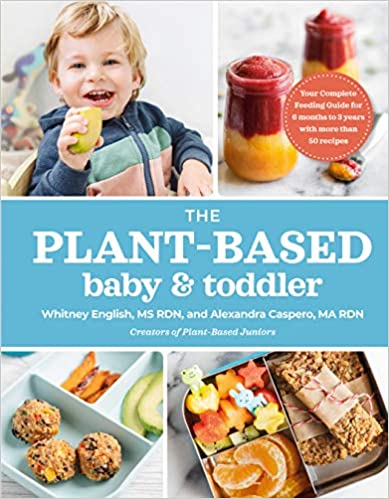 The Plant Based Ba and Toddler Your Complete Feeding Guide for months to years Caspero MA RDN Alexandra English MS RDN Whitney