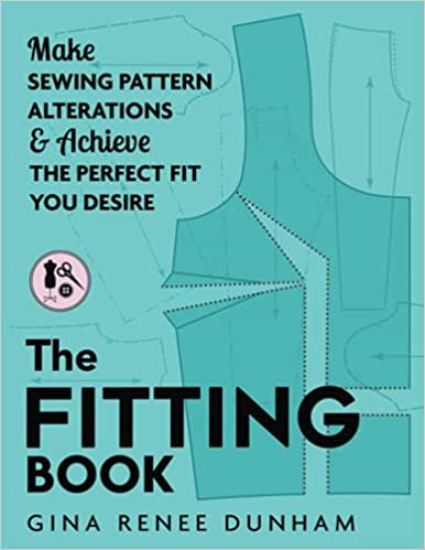 The Fitting Make Sewing Pattern Alterations Achieve the Perfect Fit You Desire Dunham Gina Renee
