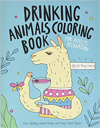 Drinking Animals Coloring A Fun Coloring Gift for Party Lovers Adults Relaxation with Stress Relieving Animal Designs Quick and Easy Cocktail Recipes Publishing Caffeinestar