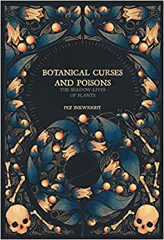 Botanical Curses and Poisons The Shadow Lives of Plants Inkwright Fez
