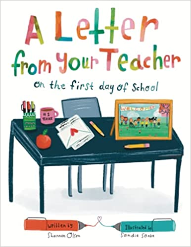 A Letter From Your Teacher On the First Day of School Olsen Shannon Sonke Sandie