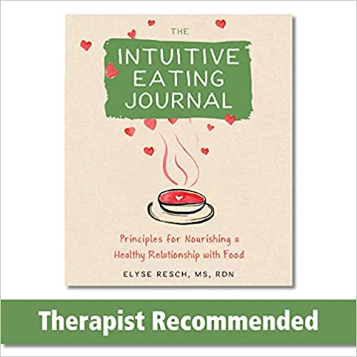 The Intuitive Eating Journal Your Guided Journey for Nourishing a Healthy Relationship with Food Resch MS RDN Elyse