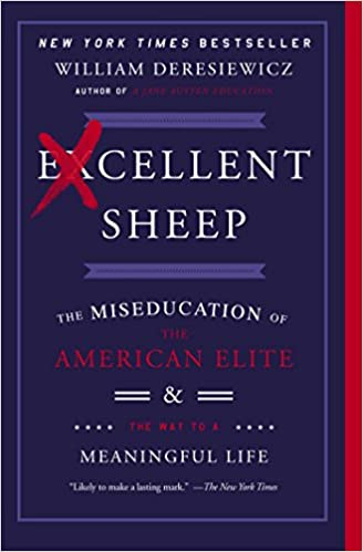 Excellent Sheep The Miseducation of the American Elite and the Way to a Meaningful Life Deresiewicz William