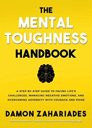 The Mental Toughness Hand A Step By Step Guide to Facing Life s Challenges Managing Negative Emotions and Overing Adversity with Courage and Poise Zahariades Damon Health Fitness Dieting