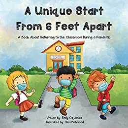 A Unique Start From Feet Apart A BOOK ABOUT GOING BACK TO SCHOOL DURING A PANDEMIC Oquendo Emily Mahmood Hina