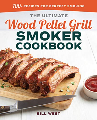 The Ultimate Wood Pellet Grill Smoker Cook Recipes for Perfect Smoking West Bill Cook Food Wine