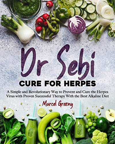 Dr Sebi Cure for Herpes A Simple and Revolutionary Way to Prevent and Cure the Herpes Virus with Proven Successful Therapy with the Best Alkaline Diet Greeny Marcel Professional Technical