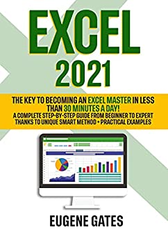Excel The Key To Being an Excel Master in Less Than Minutes a Day A Complete Step Step Guide from Beginner to Expert Thanks to Unique Smart Method Practical Examples Gates Eugene