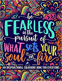 An Inspirational Colouring For Everyone Be Fearless In The Pursuit Of What Sets Your Soul On Fire Papeterie Bleu