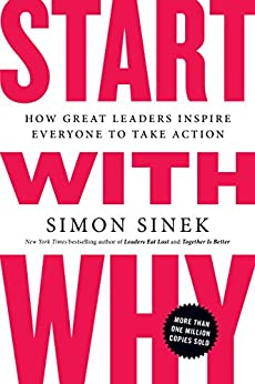 Start with Why How Great Leaders Inspire Everyone to Take Action Sinek Simon