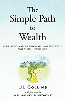 The Simple Path to Wealth Your road map to financial independence and a rich free life Collins JL Mustache Mr Money