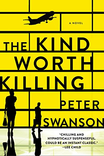 The Kind Worth Killing A Novel Swanson Peter Literature Fiction