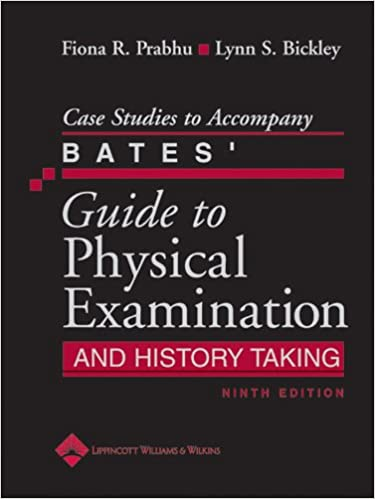 Case Studies to Acpany Bates Guide to Physical Examination and History Taking Bickley Lynn S Prabhu Fiona R Professional Technical