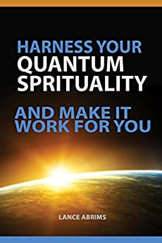 Harness Your Quantum Spirituality And Make It Work For You Law of Attraction Abrims Lance Religion Spirituality
