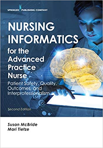 Nursing Informatics for the Advanced Practice Nurse Second Patient Safety Quality Outes and Interprofessionalism McBride Susan PhD RN BC CPHIMS Tietze Mari PhD RN BC FHIMSS Professional Technical