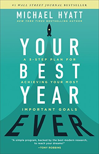 Your Best Year Ever A Step Plan for Achieving Your Most Important Goals Hyatt Michael