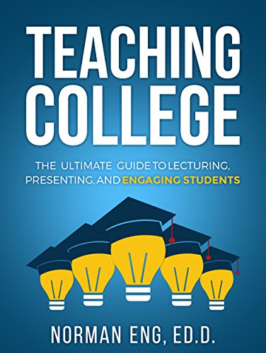 Teaching College The Ultimate Guide to Lecturing Presenting and Engaging Students Eng Norman