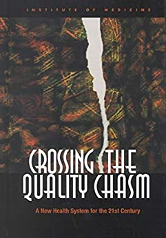 Crossing the Quality Chasm A New Health System for the st Century Institute of Medicine Committee on Quality of Health Care in America Professional Technical