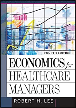 Economics for Healthcare Managers Fourth AUPHA HAP Lee Robert Professional Technical