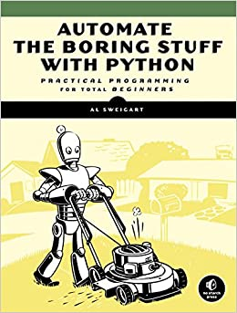 Automate the Boring Stuff with Python Practical Programming for Total Beginners Sweigart Al