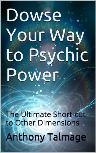 Dowse Your Way to Psychic Power The Ultimate Short cut to Other Dimensions Talmage Anthony Religion Spirituality