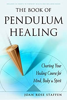 The of Pendulum Healing Charting Your Healing Course for Mind Body Spirit Staffen Joan Rose Religion Spirituality