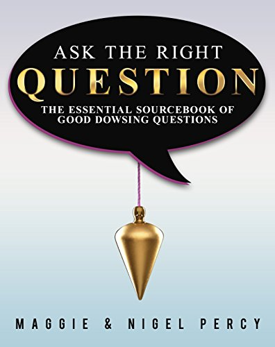 Ask The Right Question The Essential Sourc Of Good Dowsing Questions Percy Maggie Percy Nigel Religion Spirituality