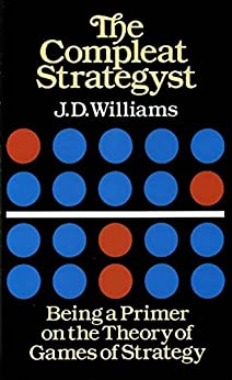 The Compleat Strategyst Being a Primer on the Theory of Games of Strategy Dover on Mathematics Revised Williams J D