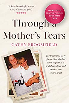 Through a Mother s Tears The tragic true story of a mother who lost one daughter to a brutal murderer and another to a broken heart Broomfield Cathy