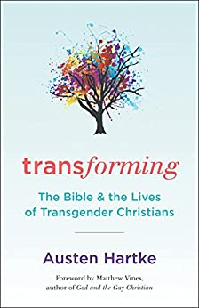 Transforming The Bible and the Lives of Transgender Christians Hartke Austen Religion Spirituality