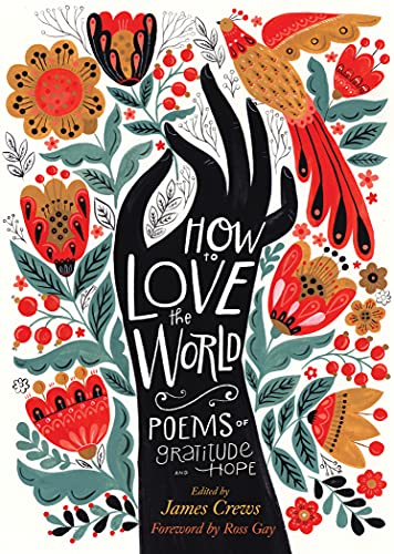 How to Love the World Poems of Gratitude and Hope Crews James Gay Ross