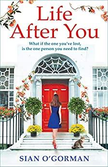 Life After You A heart warming Irish story of love loss and family O Gorman Sian