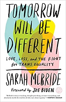 Tomorrow Will Be Different Love Loss and the Fight for Trans Equality McBride Sarah Biden Joe