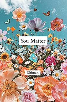 You Matter Dhiman Poetry of Literature Fiction