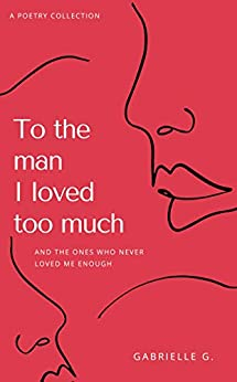 To the man I loved too much And the ones who never loved me enough G Gabrielle