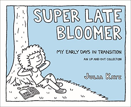 Super Late Bloomer My Early Days in Transition Kaye Julia