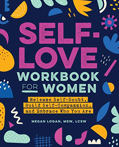 Self Love Work for Women Release Self Doubt Build Self Compassion and Embrace Who You Are Logan MSW LCSW Megan Self Help