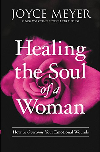 Healing the Soul of a Woman How to Overe Your Emotional Wounds Meyer Joyce Religion Spirituality