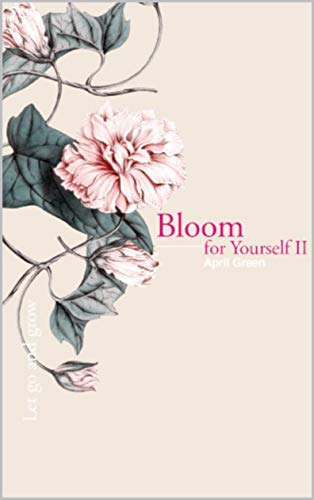 Bloom for Yourself II Let go and grow Green April
