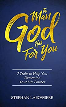 The Man God Has For You Traits To Help You Determine Your Soulmate Labossiere Stephan Stephan Speaks a k a Religion Spirituality