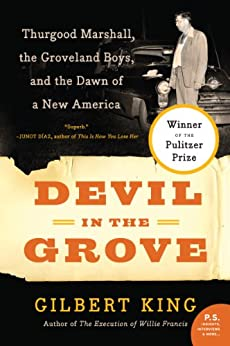 Devil in the Grove Thurgood Marshall the Groveland Boys and the Dawn of a New America King Gilbert
