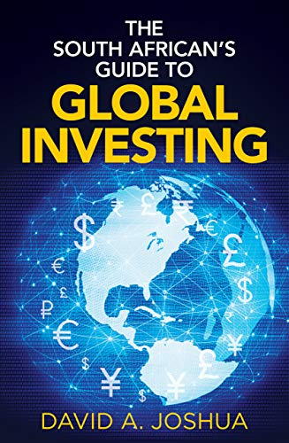 The South African s Guide to Global Investing Joshua David A