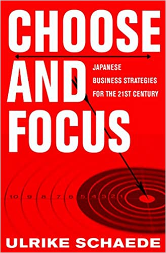 Choose and Focus Japanese Business Strategies for the st Century Schaede Ulrike