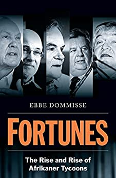 Fortunes The Rise and Rise of Afrikaner Tycoons Dommisse Ebbe